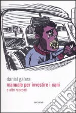 Manuale per investire i cani e altri racconti libro di Galera Daniel