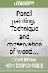Panel painting. Technique and conservation of wood supports libro