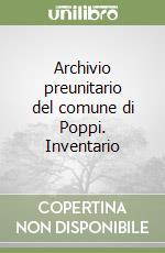 Archivio preunitario del comune di Poppi. Inventario libro di Provincia di Arezzo (cur.)