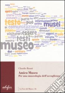 Amico museo. Per una museologia dell'accoglienza libro di Rosati Claudio