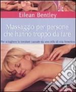 Massaggio per persone che hanno troppo da fare. Per sciogliere le tensioni causate da uno stile di vita frenetico