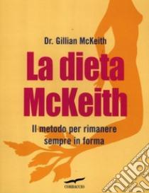 La dieta McKeith. Il metodo per rimanere sempre in forma libro di McKeith Gillian
