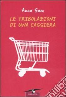 Le tribolazioni di una cassiera libro di Sam Anna