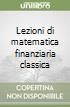 Lezioni di matematica finanziaria classica libro