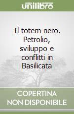 Il totem nero. Petrolio, sviluppo e conflitti in Basilicata libro di Alliegro Enzo V.