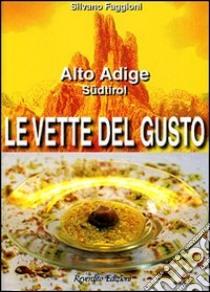 Le vette del gusto. Alto Adige Südtirol libro di Faggioni Silvano