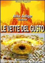 Le vette del gusto. Alto Adige Sdtirol libro di Faggioni Silvano