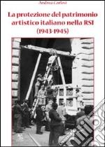 La protezione del patrimonio artistico italiano nella RSI (1943-1945) libro