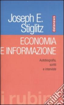 Economia e informazione. Autobiografia, scritti e interviste libro di Stiglitz Joseph E.
