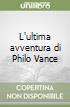 L'ultima avventura di Philo Vance libro