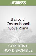 Il circo di Costantinopoli nuova Roma libro di Vespignani Giorgio