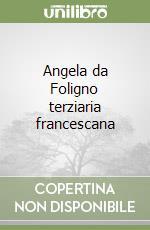 Angela da Foligno terziaria francescana libro