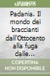 Padania. Il mondo dei braccianti dall'Ottocento alla fuga dalle campagne libro