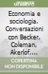Economia e sociologia. Conversazioni con Becker, Coleman, Akerlof, White, Granovetter, Williamson, Arrow, Hirschman, Olson, Schelling e Smelser libro