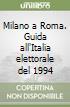 Milano a Roma. Guida all'Italia elettorale del 1994 libro