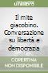 Il mite giacobino. Conversazione su libertà e democrazia libro