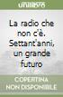 La radio che non c'è. Settant'anni, un grande futuro libro