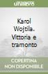Karol Wojtila. Vittoria e tramonto libro