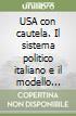 USA con cautela. Il sistema politico italiano e il modello americano libro