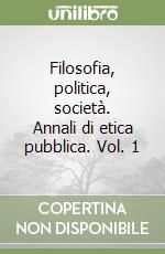 Filosofia, politica, società. Annali di etica pubblica (1) libro di Maffettone Sebastiano - Veca Salvatore