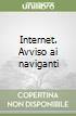Internet. Avviso ai naviganti libro