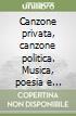 Canzone privata, canzone politica. Musica, poesia e rivolta libro