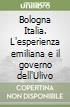 Bologna Italia. L'esperienza emiliana e il governo dell'Ulivo libro