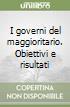 I governi del maggioritario. Obiettivi e risultati libro