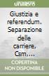 Giustizia e referendum. Separazione delle carriere, Csm, incarichi extragiudiziari libro
