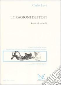 Le ragioni dei topi. Storie di animali libro di Levi Carlo