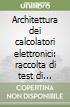 Architettura dei calcolatori elettronici: raccolta di test di autovalutazione libro