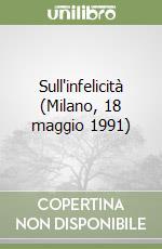 Sull'infelicità (Milano, 18 maggio 1991) libro