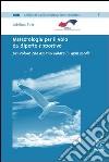 Meteorologia per il volo da diporto e sportivo. Per coloro che amano volare in ogni modo