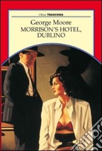 Morrison's Hotel, Dublino libro di Moore George