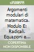 Argomenti modulari di matematica. Modulo E: Radicali. Equazioni e sistemi di secondo grado. Disequazioni... Per Ist. Professionali per i servizi commerciali libro