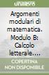 Argomenti modulari di matematica. Modulo B: Calcolo letterale. Funzioni. Equazioni e sistemi di 1° grado. Per gli Ist. professionali per l'industria e l'artigianato libro