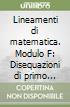 Lineamenti di matematica. Modulo F: Disequazioni di primo grado. Radicali. Equazioni di secondo grado e di grado superiore. Per il biennio libro
