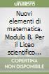 Nuovi elementi di matematica. Modulo B. Per il Liceo scientifico sperimentale libro