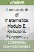 Lineamenti di matematica. Modulo B. Relazioni. Funzioni. Calcolo letterale. Per i Licei libro
