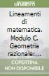 Lineamenti di matematica. Modulo C. Geometria razionale: prima parte. Per i Licei libro