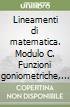 Lineamenti di matematica. Modulo C. Funzioni goniometriche, esponenziali e logaritmiche. Per il triennio del Liceo scientifico libro