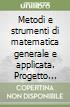 Metodi e strumenti di matematica generale e applicata. Progetto Igea. Per gli Ist. Tecnici commerciali libro