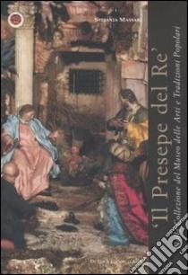 Il presepe del re nella Collezione del Museo Nazionale delle Arti e Tradizioni Popolari libro di Massari Stefania