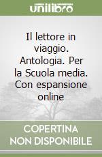Il lettore in viaggio. Antologia. Con espansione online. Per la Scuola media libro di Lucarelli Carlo, Brugnolini Sabiana, Scelfo Leonardo