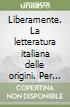 Liberamente. La letteratura italiana delle origini. Per le Scuole superiori. Con espansione online libro