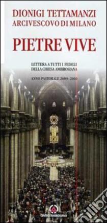Pietre vive. Lettera a tutti i fedeli della Chiesa Ambrosiana. Anno Pastorale 2009-2010 libro di Tettamanzi Dionigi