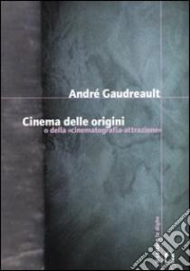 Cinema delle origini o della «cinematografia-attrazione» libro di Gaudreault André