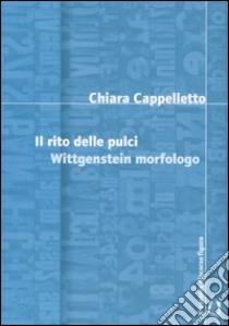 Il rito delle pulci. Wittgenstein morfologo libro di Cappelletto Chiara