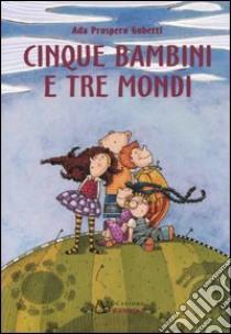 Cinque bambini e tre mondi libro di Prospero Gobetti Ada