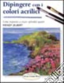Dipingere con i colori acrilici libro di Jelbert Wendy